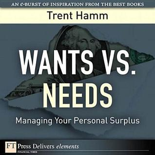 Wants vs. Needs: Managing Your Personal Surplus Trent Hamm
