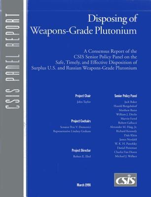 Disposing Of Weapons Grade Plutonium: A Consensus Report John Taylor