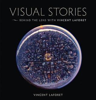 Visual Stories: Behind the Lens with Vincent Laforet Vincent Laforet