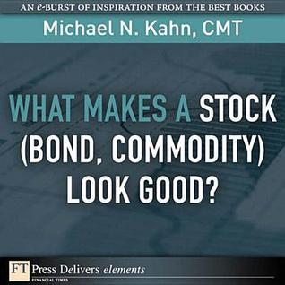 What Makes a Stock (Bond, Commodity) Look Good?  by  Cmt Michael N Kahn