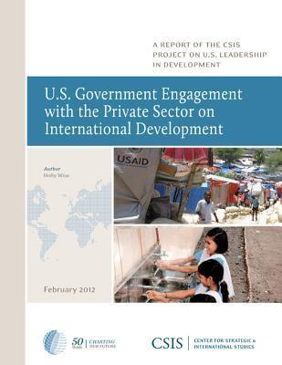 U.S. Government Engagement with the Private Sector on International Development  by  Holly Wise