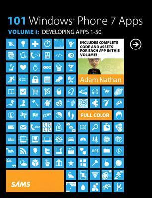 101 Windows Phone 7 Apps, Volume I: Developing Apps 1-50  by  Adam Nathan