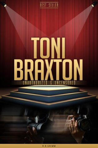 Toni Braxton Unauthorized & Uncensored  by  R.B. Grimm
