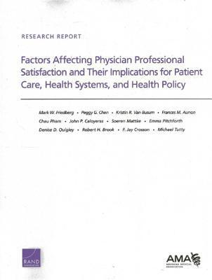 Factors Affecting Physician Professional Satisfaction and Their Implications for Patient Care, Health Systems, and Health Policy Mark W. Friedberg