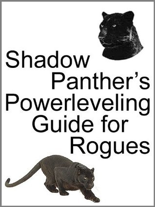 Shadow Panthers Powerleveling Guide for Rogues  by  Shadow Panther