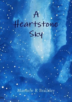 A Heartstone Sky Matthew R Brackley