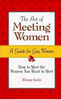 The Art of Meeting Women: A Guide for Gay Women  by  Rhona Sacks