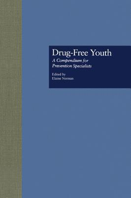 Drug Free Youth: A Compendium for Prevention Specialists  by  Elaine Norman