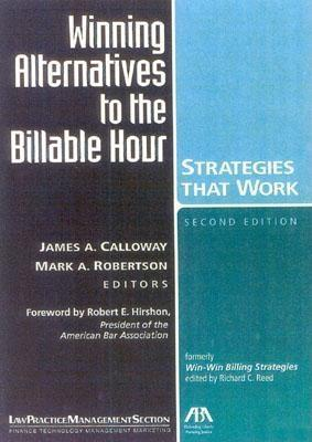 Win Win Billing Strategies: Alternatives That Satisfy Your Clients And You Richard C. Reed