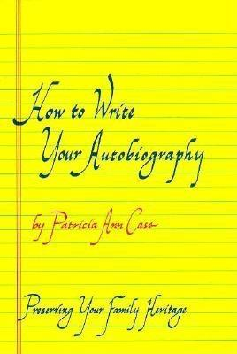 How to Write Your Autobiography: Preserving Your Family Heritage  by  Patricia Ann Case