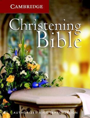Holy Bible: Cambridge Christening Bible –King James Version Anonymous