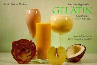 The Sea Vegetable Gelatin Cookbook and Field Guide Judith Cooper Madlener