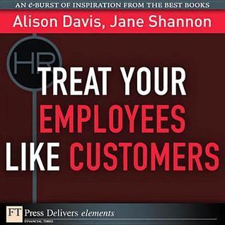 Treat Your Employees Like Customers Alison Davis