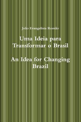 Uma Ideia Para Transformar O Brasil, an Idea for Changing Brazil João Evangelista Romão