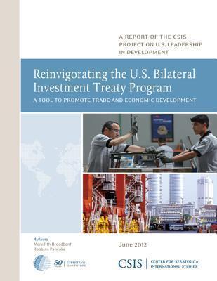 Reinvigorating the U.S. Bilateral Investment Treaty Program: A Tool to Promote Trade and Economic Development Meredith Broadbent