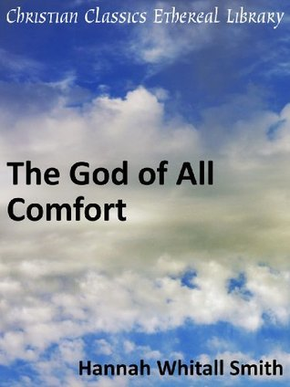 The God of All Comfort - Enhanced Version  by  Hannah Whitall Smith