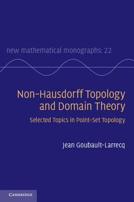 Non-Hausdorff Topology and Domain Theory: Selected Topics in Point-Set Topology Jean Goubault-Larrecq