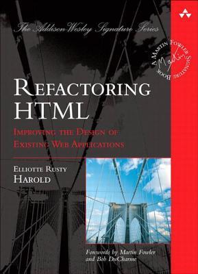 Refactoring HTML: Improving the Design of Existing Web Applications Elliotte Rusty Harold