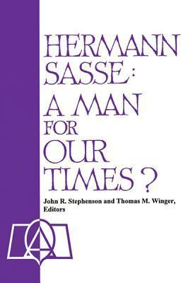 Hermann Sasse: A Man for Our Times? : Essays from the Twentieth Annual Lutheran Life Lectures Concordia Lutheran Theological Seminary St. Catharines, Ontario, canada  by  Canada) Lutheran Life Lectures (20th : 1995 : Ontario