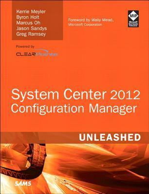 System Center 2012 Configuration Manager (Sccm) Unleashed  by  Kerrie Meyler