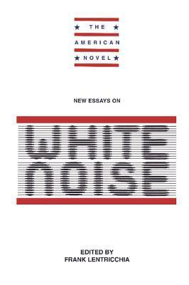 New Essays: White Noise  by  Frank Lentricchia