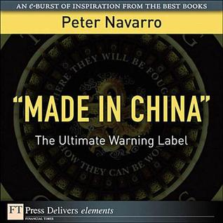 Made in China: The Ultimate Warning Label  by  Peter Navarro