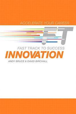 Innovation: Fast Track to Success  by  Andy Bruce