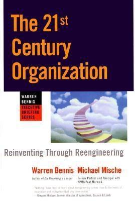 The 21st Century Organization: Reinventing Through Reengineering  by  Warren G. Bennis