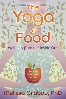 The Yoga of Food: Wellness from the Inside Out  by  Melissa Grabau