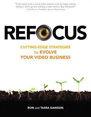 Refocus: Cutting-Edge Strategies to Evolve Your Video Business Ron Dawson