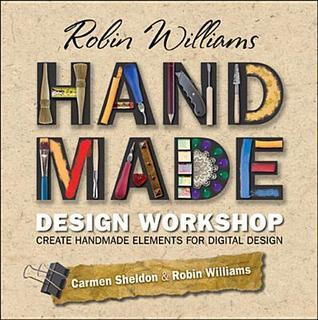 Robin Williams Handmade Design Workshop: Create Handmade Elements for Digital Design Robin P. Williams