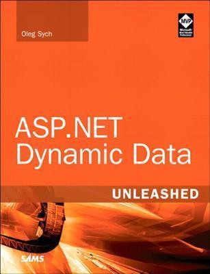 ASP.Net Dynamic Data Unleashed  by  Oleg Sych