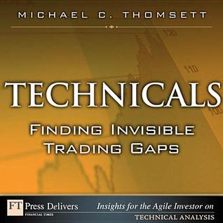 Technicals: Finding Invisible Trading Gaps  by  Michael Thomsett
