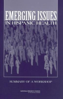 Emerging Issues in Hispanic Health:: Summary of a Workshop  by  Joah G Iannotta