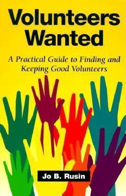 Volunteers Wanted: A Practical Guide for Getting and Keeping Volunteers  by  Jo Bryan Rusin