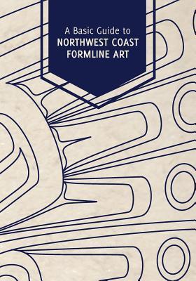 A Basic Guide to Northwest Coast Formline Art Rico Lanatt Worl