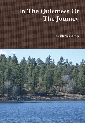 In the Quietness of the Journey  by  Keith Waldrop