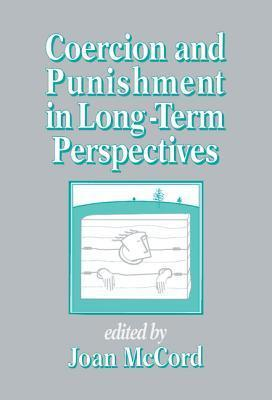 Coercion and Punishment in Long-Term Perspectives  by  Joan McCord