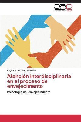 Atencion Interdisciplinaria En El Proceso de Envejecimento  by  Gonzalez Hurtado Angelina
