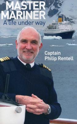 Master Mariner: A Life Underway Philip Rentell