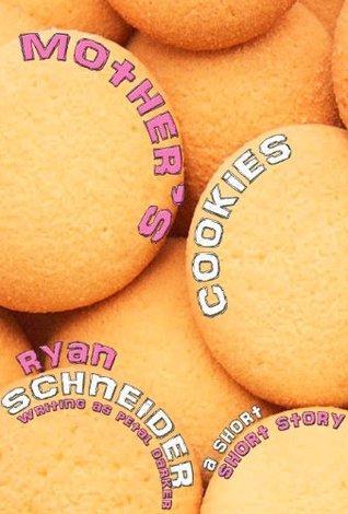Mothers Cookies  by  Ryan Schneider