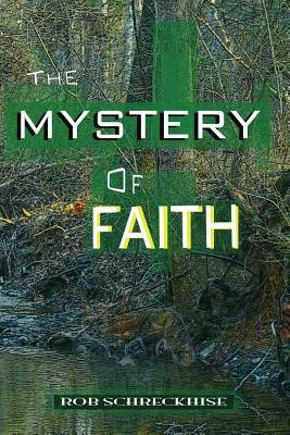 The Mystery of Faith: A Spiritual Novella Rob Schreckhise
