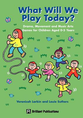 What Will We Play Today?  by  Veronica Larkin