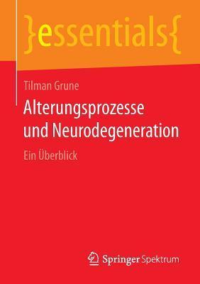 Alterungsprozesse Und Neurodegeneration: Ein Uberblick Tilman Grune