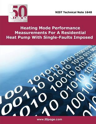Heating Mode Performance Measurements for a Residential Heat Pump with Single-Faults Imposed  by  NIST