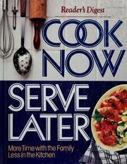 Cook Now, Serve Later - More Time With The Family, Less In The Kitchen  by  Readers Digest Association