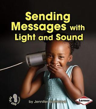 Sending Messages with Light and Sound (First Step Nonfiction: Light and Sound) Jennifer Boothroyd