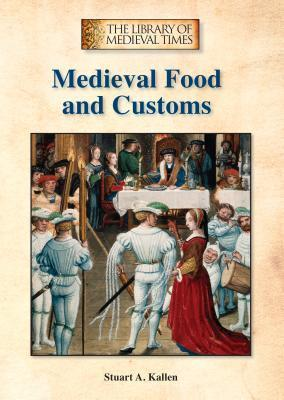 Medieval Food and Customs  by  Stuart A. Kallen