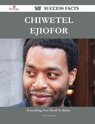 Chiwetel Ejiofor 147 Success Facts - Everything You Need to Know about Chiwetel Ejiofor  by  Aaron Anthony