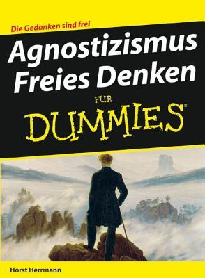 Agnostizismus: Freies Denken Fur Dummies  by  Horst Herrmann